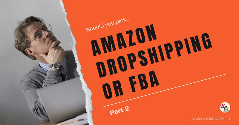 Should You Pick Amazon Dropshipping or FBA (Fulfillment by Amazon) Part 2