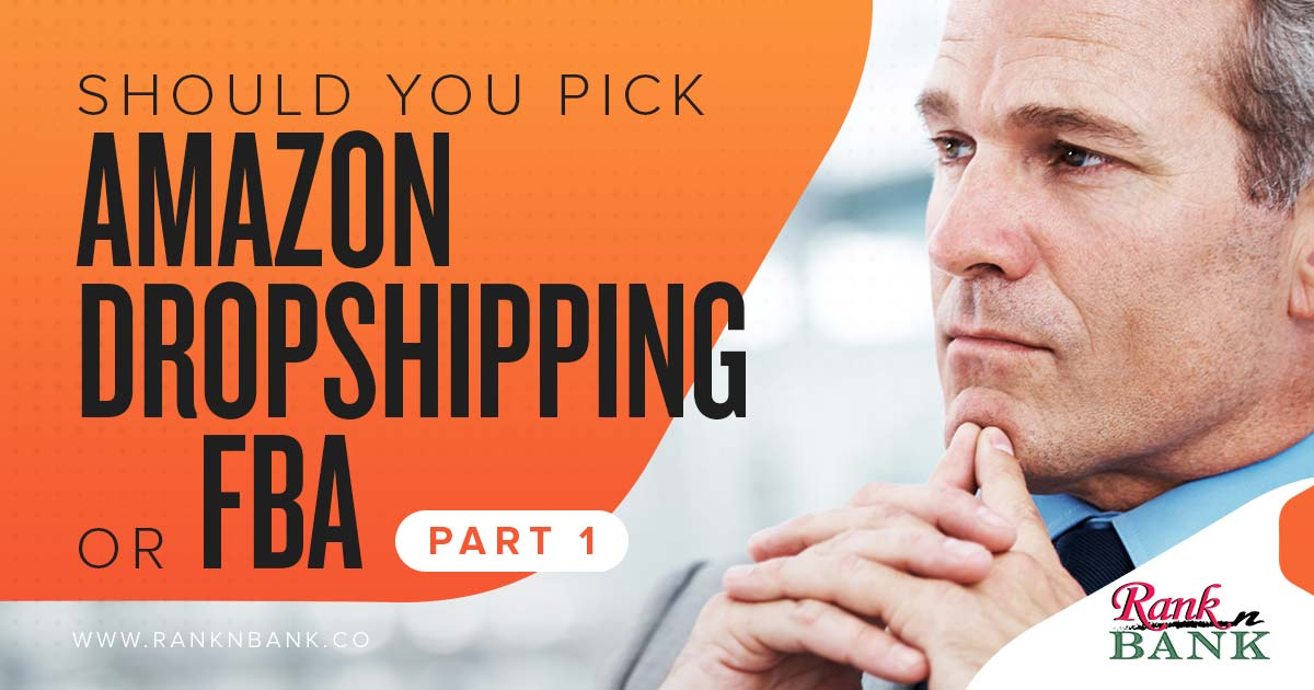 Should You Pick Amazon Dropshipping or FBA (Fulfillment by Amazon) Part 1