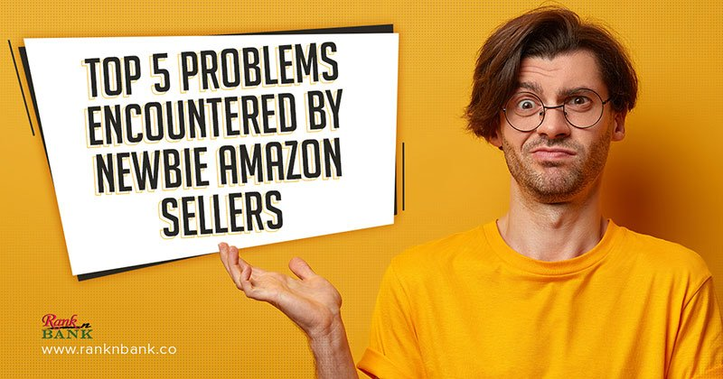 Top 5 Problems Encountered by Newbie Amazon Sellers
